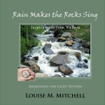 Rain Makes the Rocks Sing, Inspirations from Nature by Louise M. Mitchell